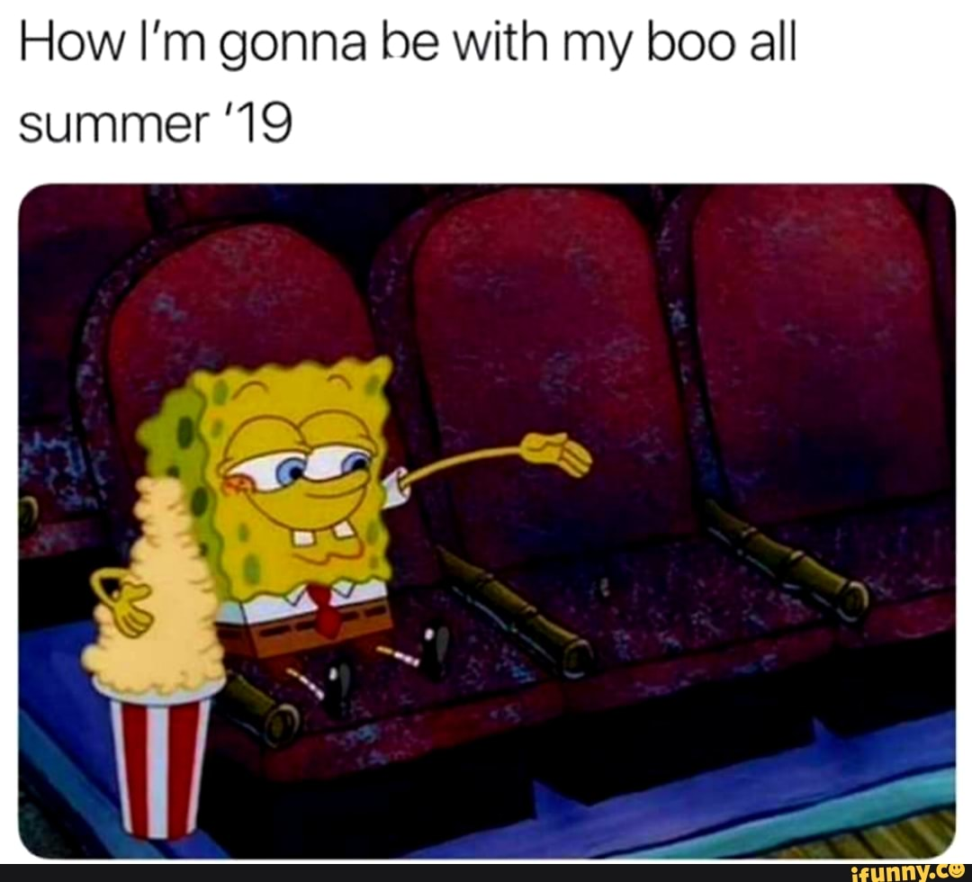 With How All '19 Be My I'm Boo Ifunny Gonna Summer 6b7yIYfgvm