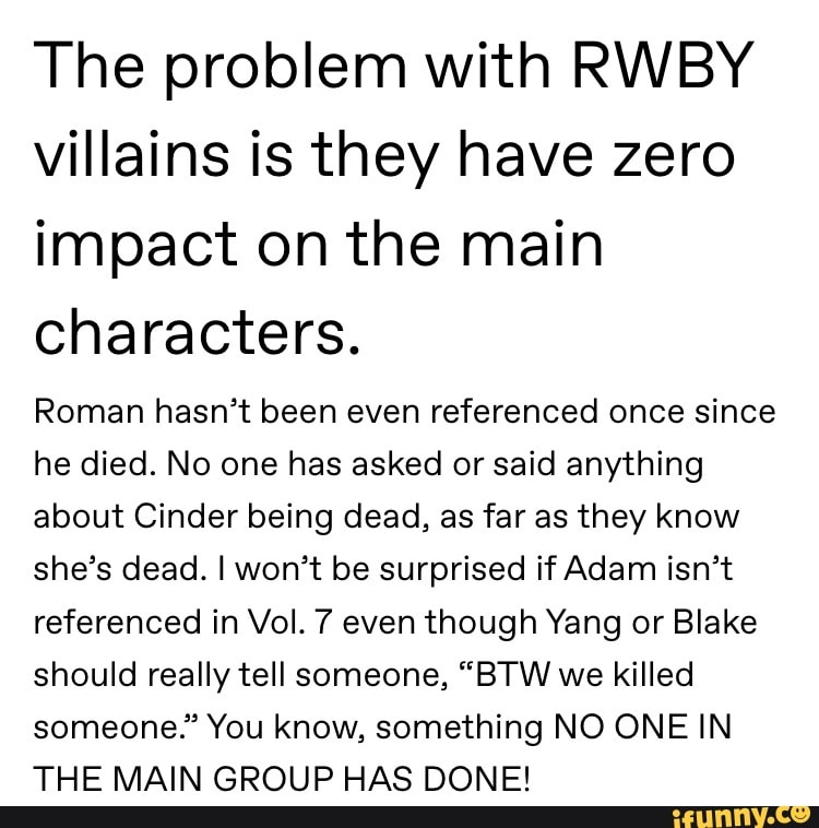 The problem with RWBY villains is they have zero impact on the main