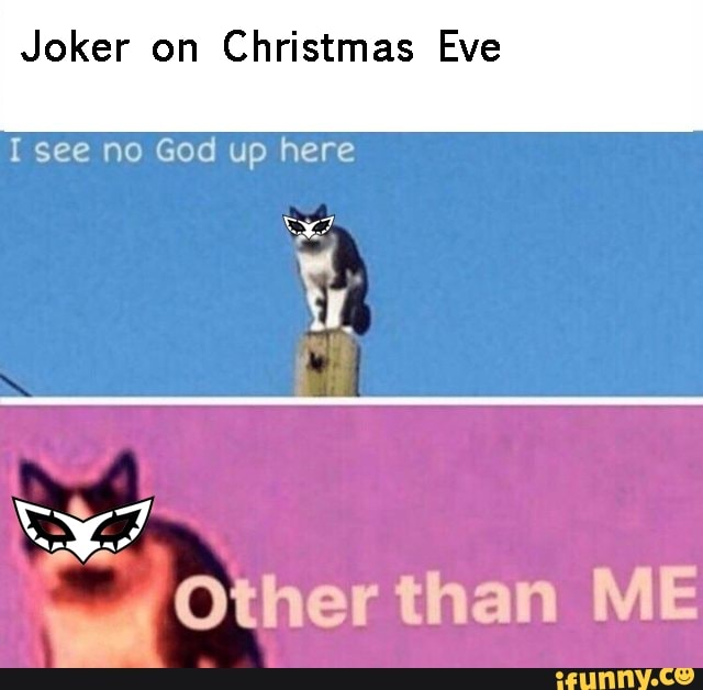 Joker On Christmas Eve I See No God Up Here H Other Than Me