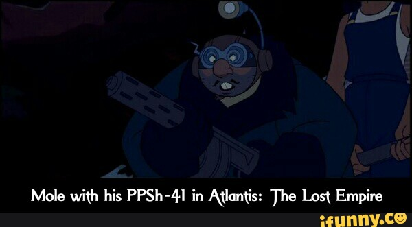 Mole with his PPSh-41 in Atlantis: The Lost Empire - iFunny :)