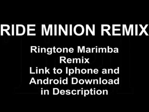 RIDE MINION REMIX, Ringtone Marimba, Remix, Link to Iphone and, Android  Download, in Description