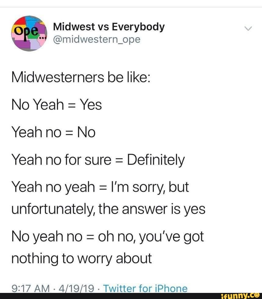 0 Midwest Vs Everybody Midwesterners Be Like No Yeah Yes Yeah