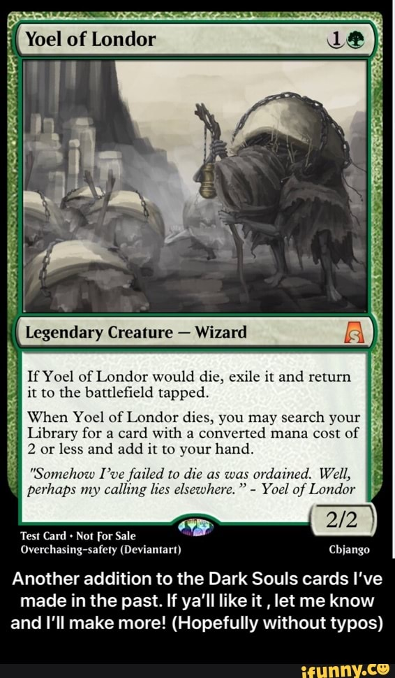 Ifyocl Of Londor Would Dic Xilc It And Return It M The Battlefield Tapped When Yoel Oflondor Dies You May Search Your Library For A Card With A Converted Mana Cost They take away so much space it makes me uncomfortable. ifunny