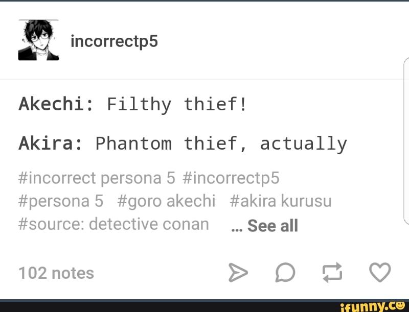 Akechi Filthy Thief Akira Phantom Thief Actually Incorrect Persona 5 Incorrectps Persona 5 Goro Akechi Akira Kurusu Source Detective Conan See All Ifunny