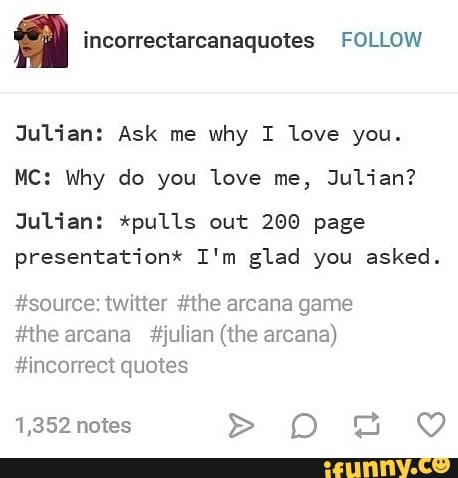 incorrectarcanaquotes FOLLOW Julian: Ask me why I love you