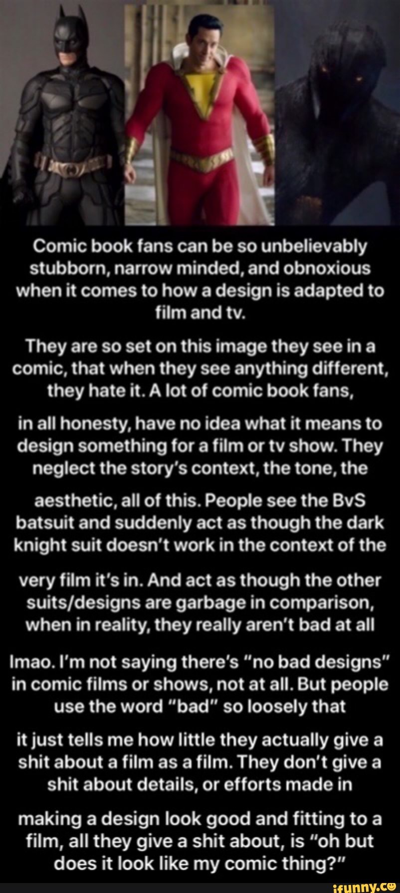 Comic book fans can be so unbelievably stubborn, narrow minded, and  obnoxious when it comes to how a design is adapted to film and tv. They are  so set on this image