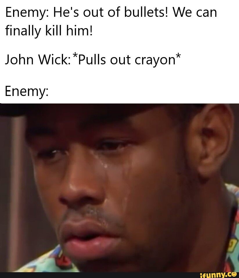 Enemy He S Out Of Bullets We Can Finally Kill Him John Wick Puils Out Crayon Enemy Ifunny