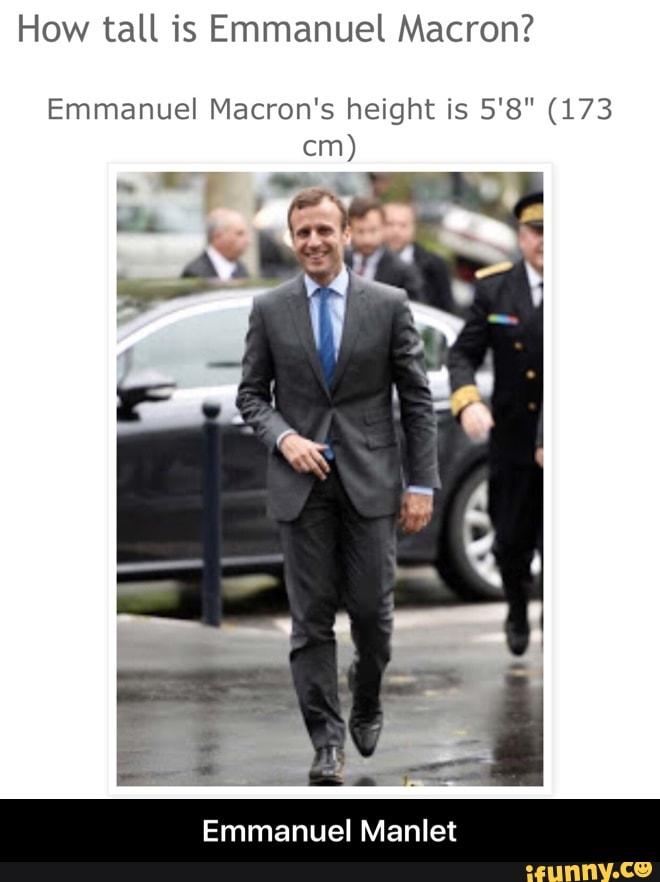 How Tall Is Emmanuel Macron Emmanuel Macron S Height Is 5 8 173 Emmanuel Manlet Emmanuel Manlet Ifunny