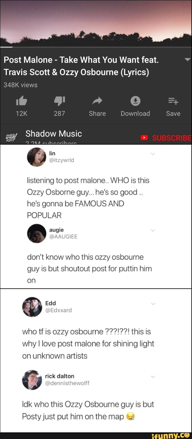 Post Malone Take What You Want Feat Travis Scott Ozzy Osbourne Lyrics Shadow Music Listening To Post Malaria Who Is This Ozzy Osborne Guy He S So Good He S Gonna