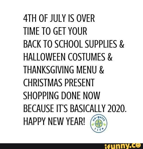 Christmas Halloween Thanksgiving Meme.4th Of July Is Over Time To Get Your Back To School Supplies