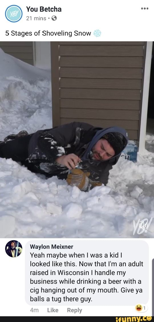 5 Stages of Shoveling Snow € Waylon Meixner b Yeah maybe