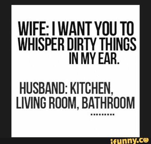 Wife I Want You Tu Whisper Dirty Things In My Ear Husband