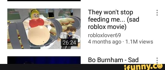 Roblox Lover 69 They Wont Stop Feeding Me They Won T Stop Feeding Me Sad Roblox Movie Robloxlovere 4