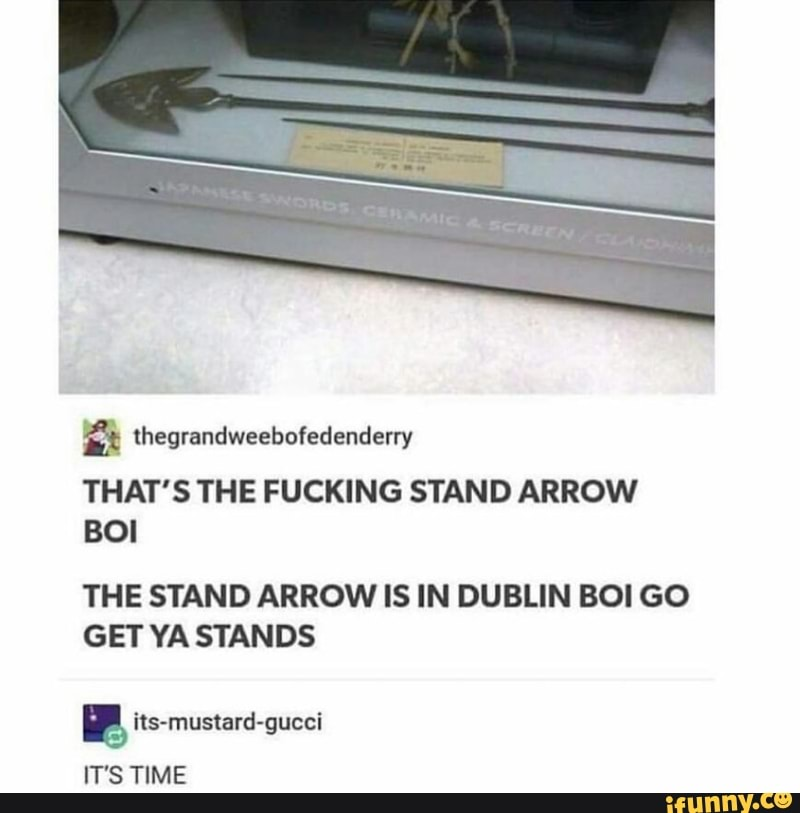 That S The Fucking Stand Arrow The Stand Arrow Is In Dublin Boi Go Get Ya Stands ª Its Mustard Gucci It S Time Ifunny Find & download free graphic resources for double arrow. that s the fucking stand arrow the