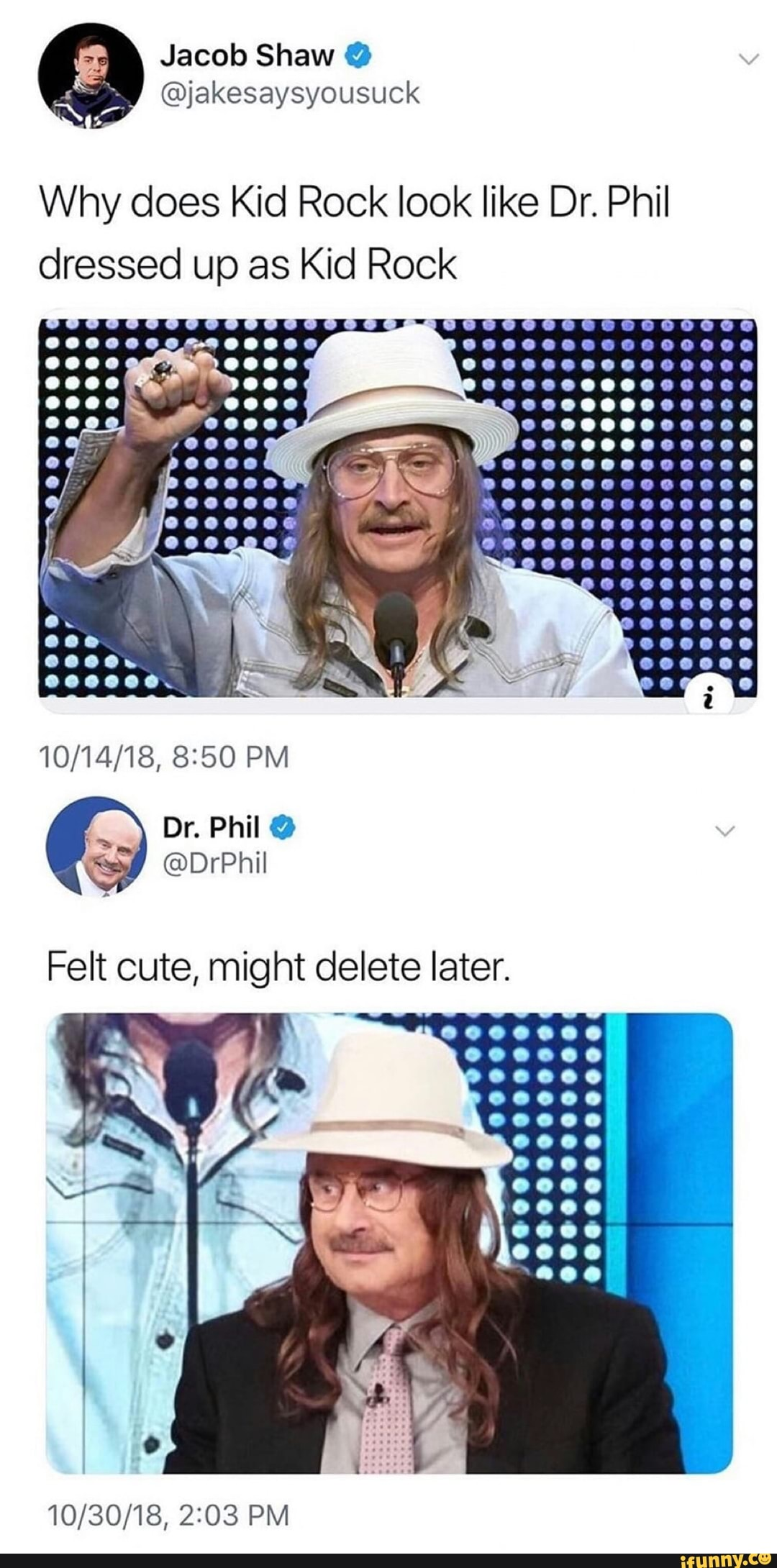 Why does Kid Rock look like Dr  Phil dressed up as Kid Rock 10/14/18