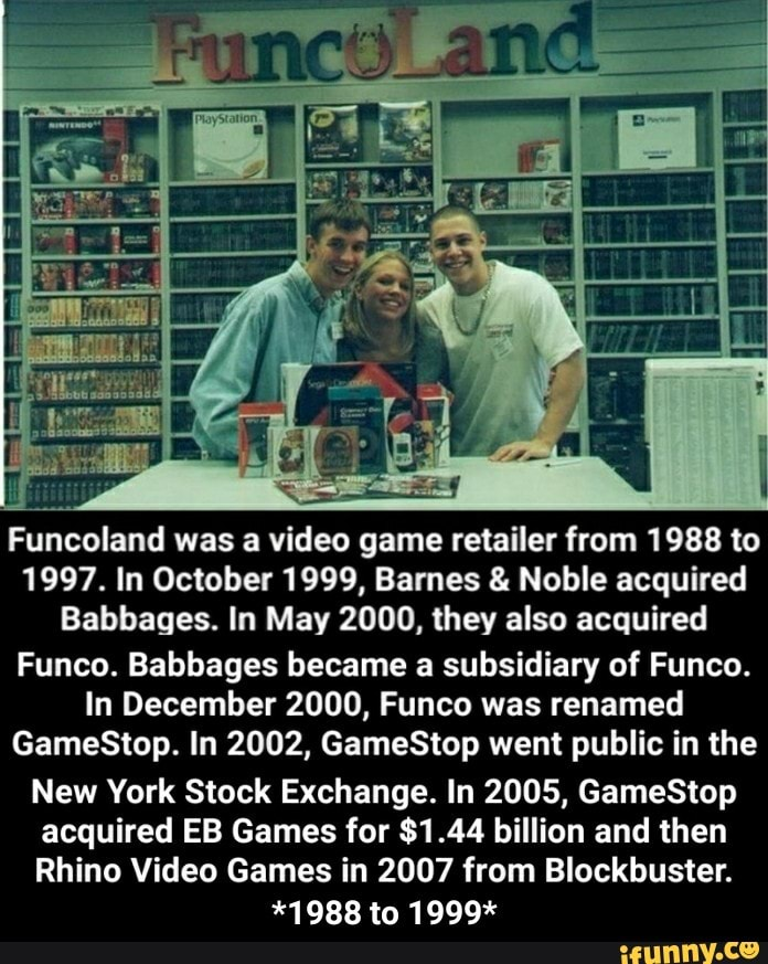 Funcoland Was A Video Game Retailer From 1988 To 1997 In October 1999 Barnes Noble Acquired Babbages In May 2000 They Also Acquired Funco Babbages Became A Subsidiary Of Funco In