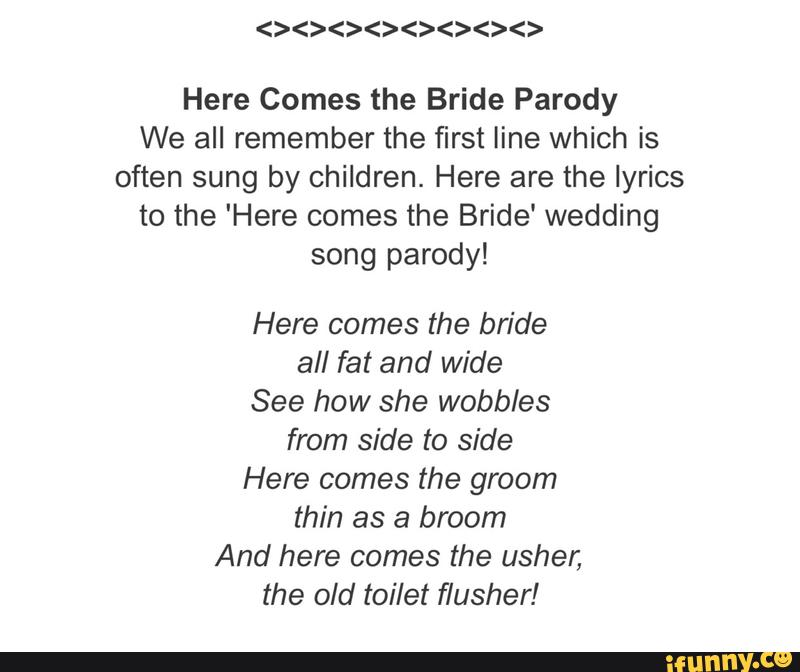 Here Comes The Bride Parody We All Remember The First Line Which Is Often Sung By Children Here Are The Lyrics To The Here Comes The Bride Wedding Song Parody Here Comes