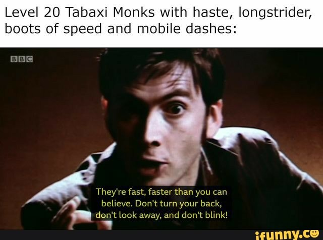 Level 20 Tabaxi Monks With Haste Longstrider Boots Of Speed And Mobile Dashes They Re Fast Faster Than You Can Believe Back M Don T Look Away And Don T Blink Ifunny Skip to main search results. level 20 tabaxi monks with haste