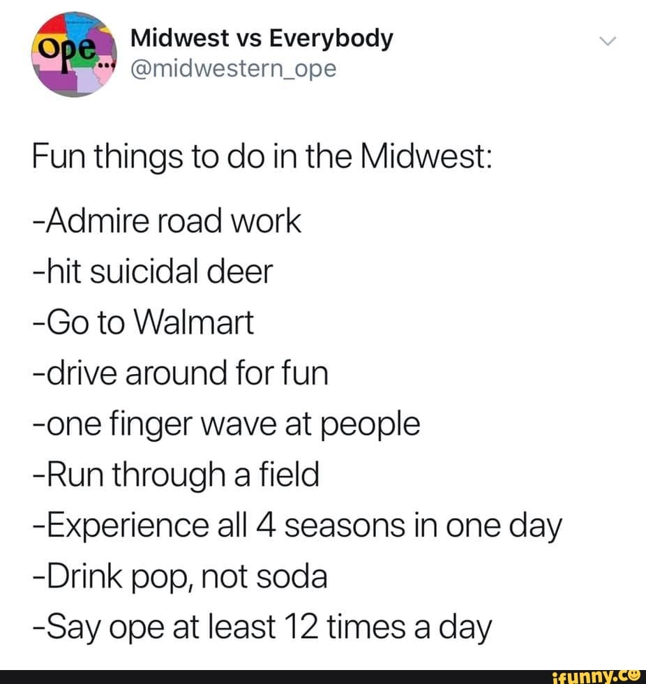 O Midwest Vs Everybody Midwestem Ope Fun Things To Do In The