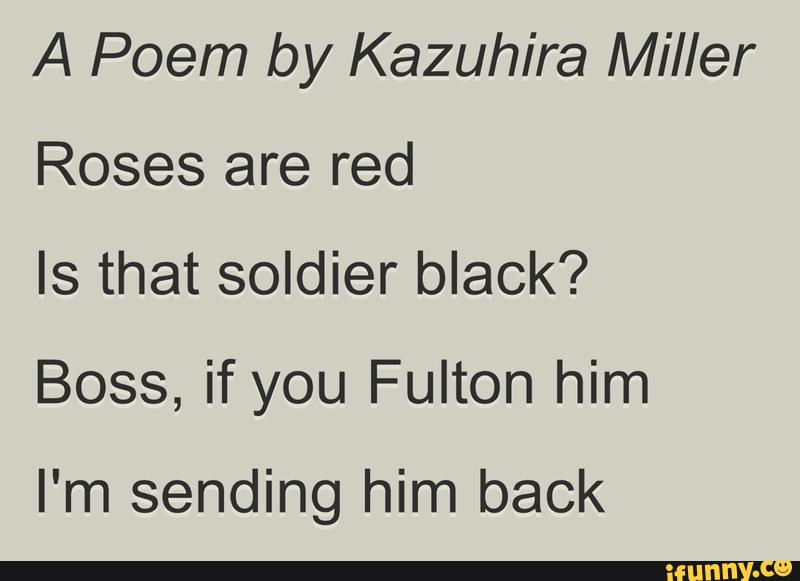 A Poem By Kazuhira Miller Roses Are Red Is That Soldier Black Boss If You Fulton Him I M Sending Him Back Ifunny He just thinks he is. ifunny
