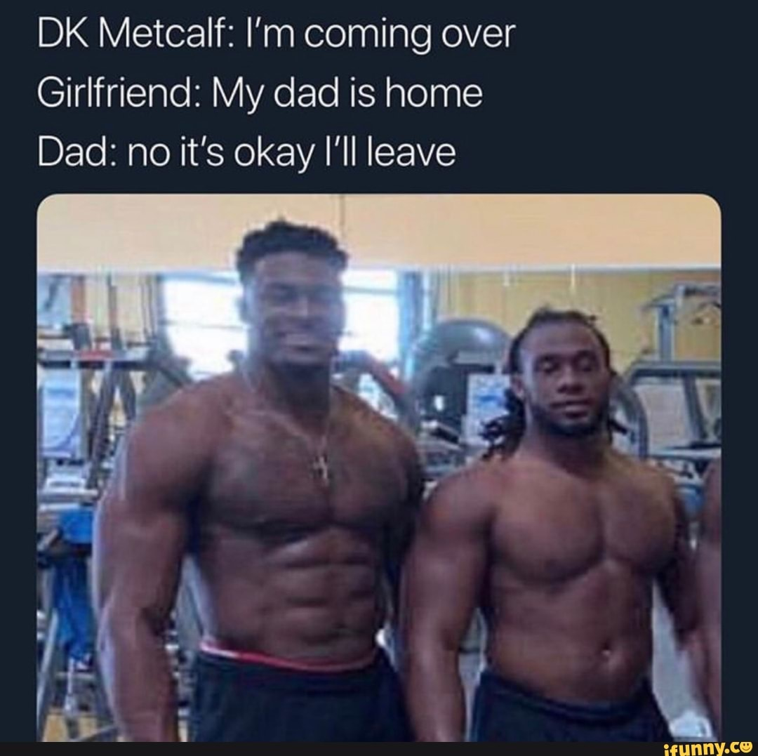 Dk Metcalf I M Coming Over Girlfriend My Dad Is Home Dad No It S Okay I Ll Leave Ifunny