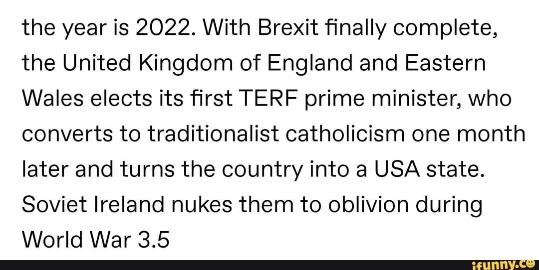The year is 2022  With Brexit finally complete, the United
