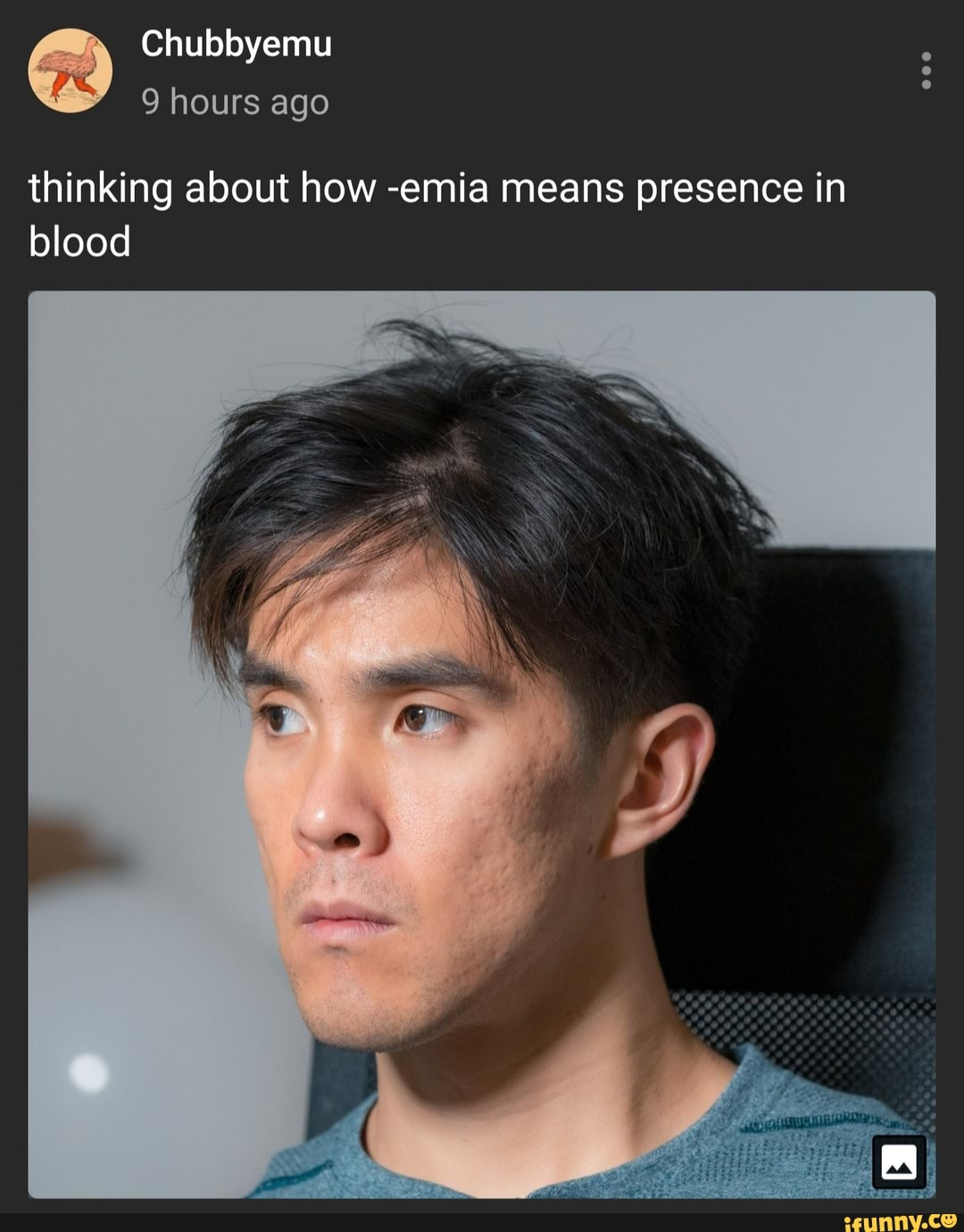 Chubbyemu 9 Hours Ago Thinking About How Emia Means Presence In Blood Ifunny His birthday, what he did before fame, his family life, fun trivia facts, popularity rankings, and more. thinking about how emia means presence