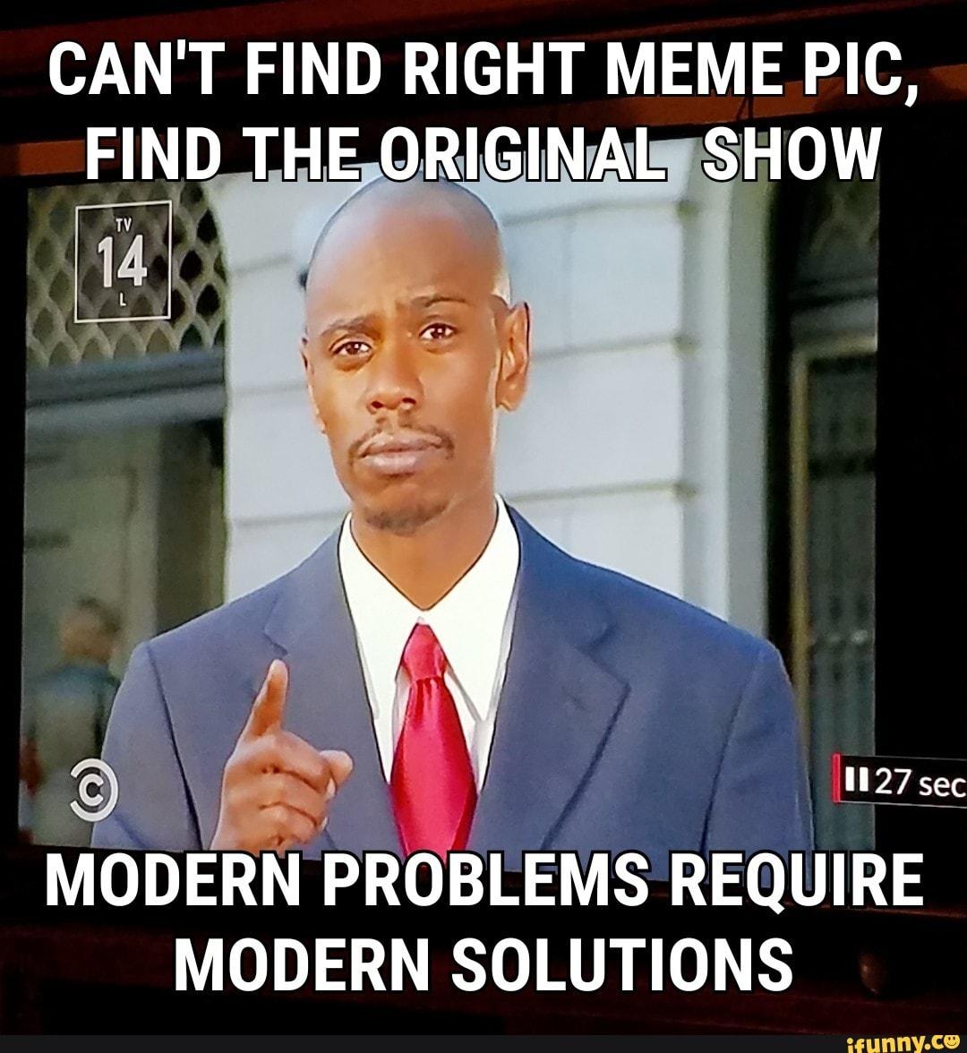 modern problems modern solutions meme