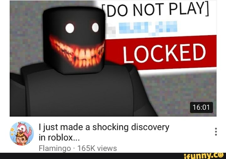 Roblox Flamingo Do Do Not Play Ljust Made A Shocking Discovery In Roblox Flamingo 165k Views Ifunny