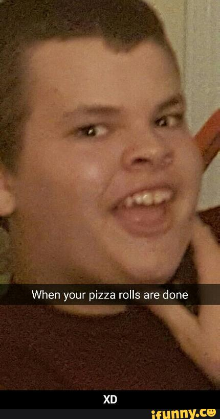 N Your Pizza Rolls Are Done Xd Ifunny