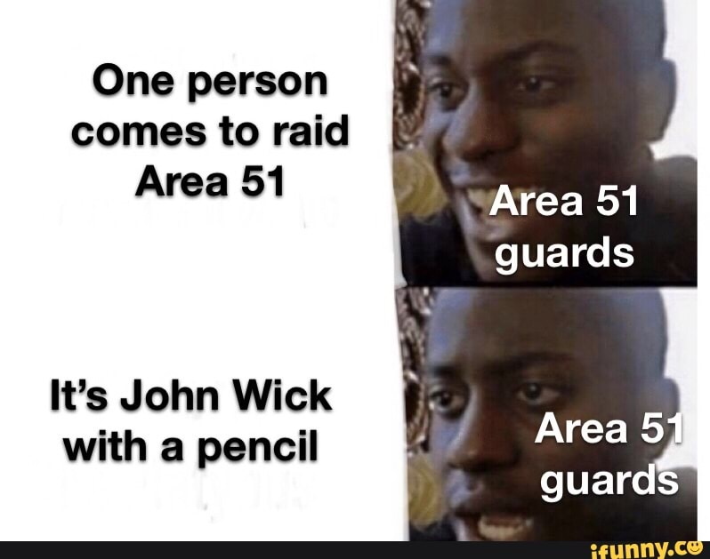 One Person Comes To Raid Area 51 It S John Wick With A Pencil Ifunny