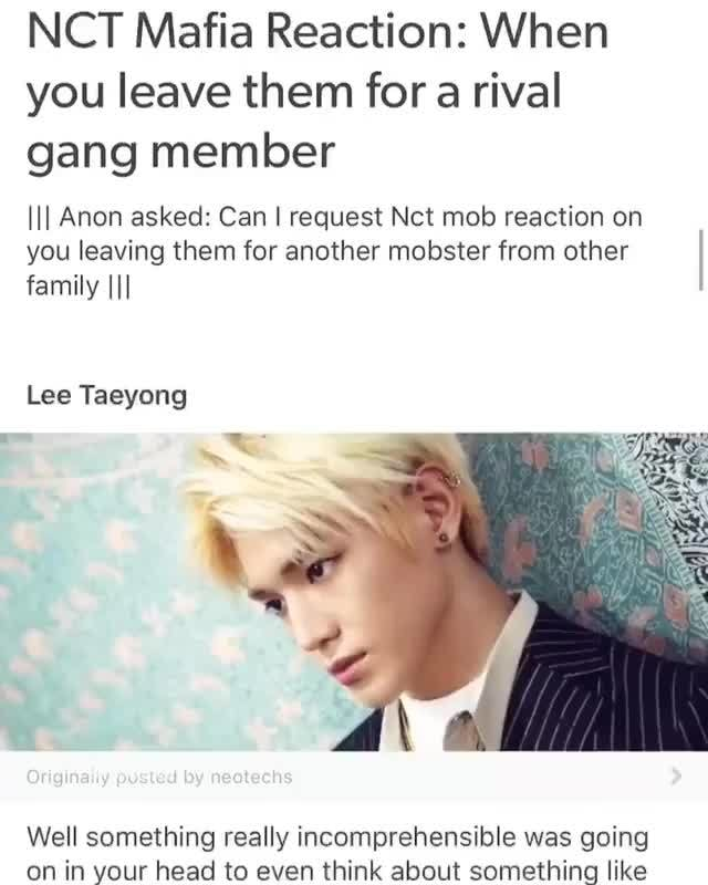 NCT Mafia Reaction: When, you leave them for a rival, gang member, III Anon  asked: Can I request th mob reaction on, you leaving them for another  mobster from other i, family III, Lee Taeyong, Well
