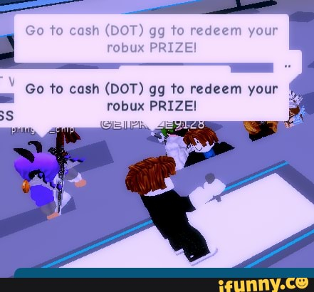 Requirements For Roblox Bux Gg Website Go To Cash Dot Gg To Redeem Your Robux Prize Go To Cash Dot Gg To Redeem Your 4 Robux Prize E Ifunny
