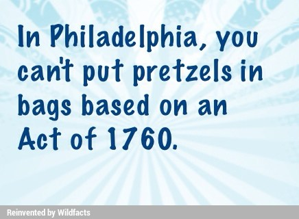 In Philadelphia, you cant put pretzels in bags based on an Act of 1760. -  iFunny :)