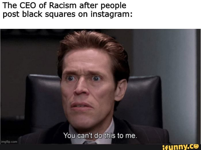 The CEO of Racism after people post black squares on ...
