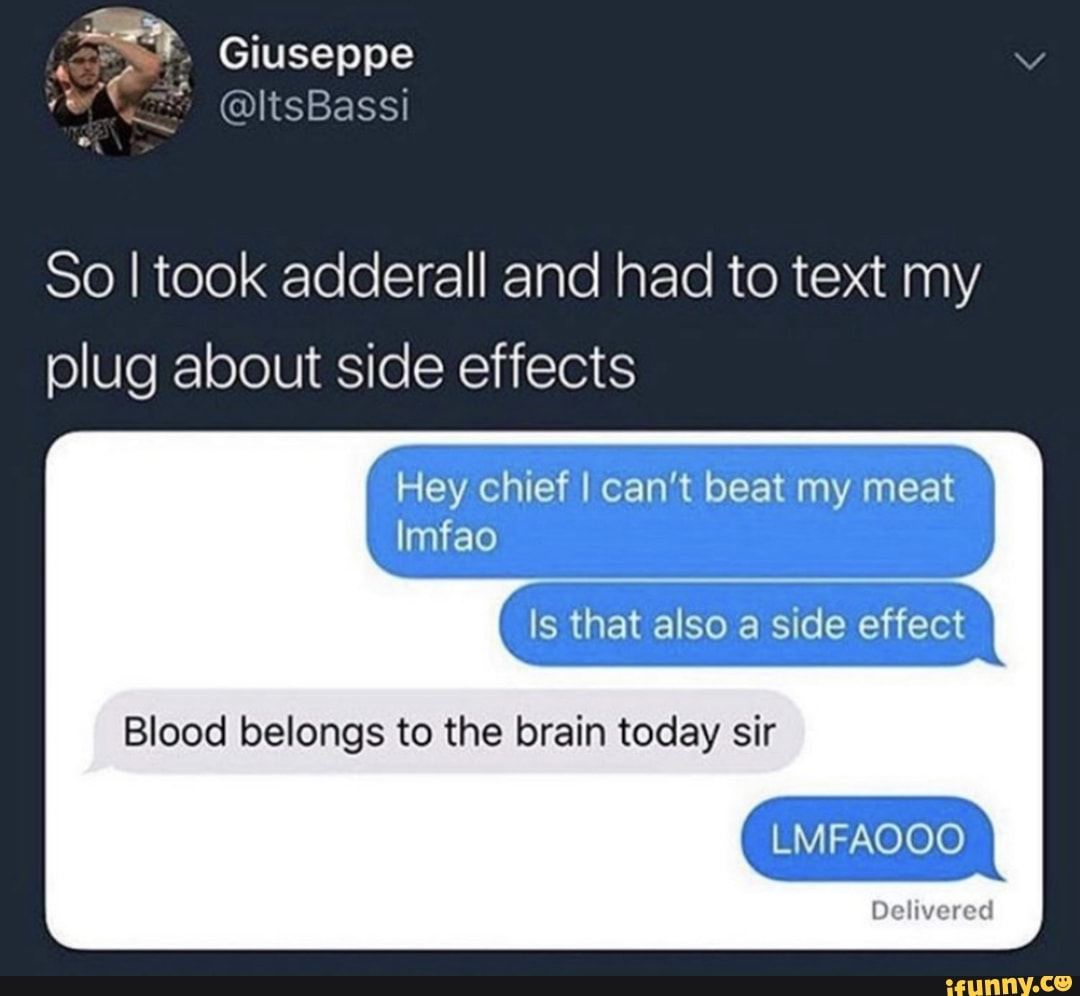 So I took adderall and had to text my plug about side