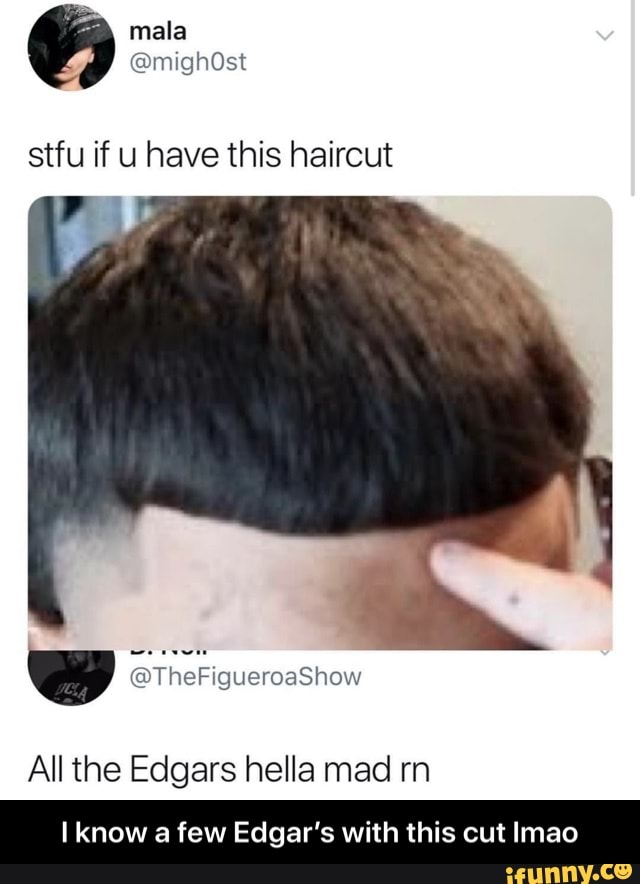 8th if u have this haircut All the Edgars hella mad rn I