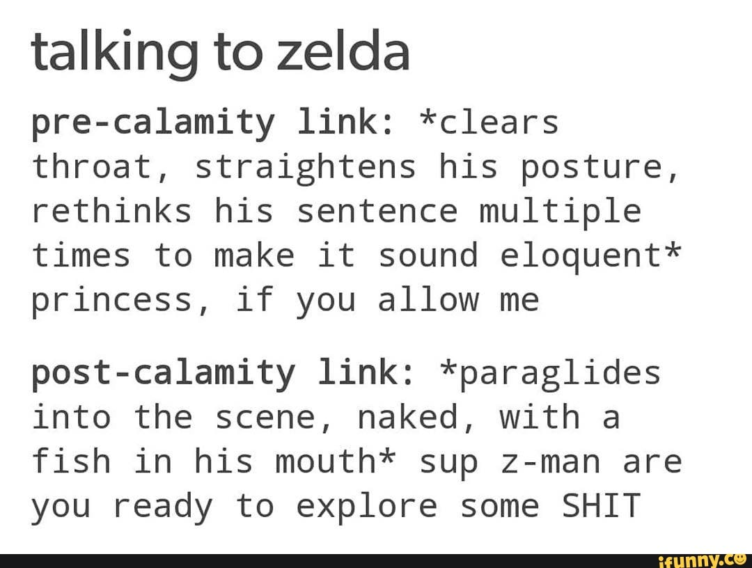 Talking to zelda pre-calamity link: *clears throat
