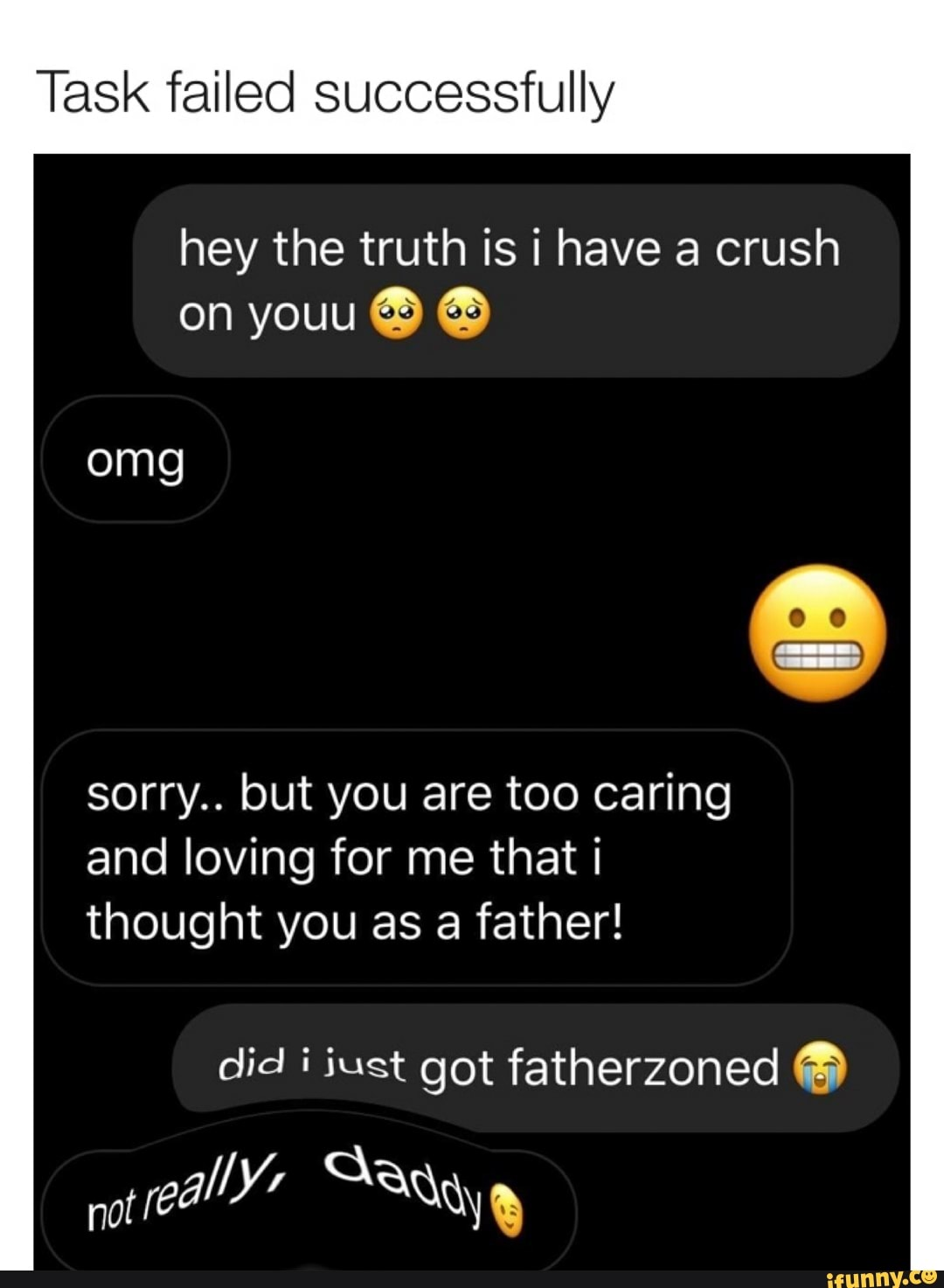 Task Failed Successfully Omg Sorry But You Are Too Caring And Loving For Me That I Thought You As A Father Did I Just Got Fatherzoned Ifunny I thought it was because of sensor, but as i edited my dag couple of times it is still showing this problem so it is not connected to the code of my dag. task failed successfully omg sorry