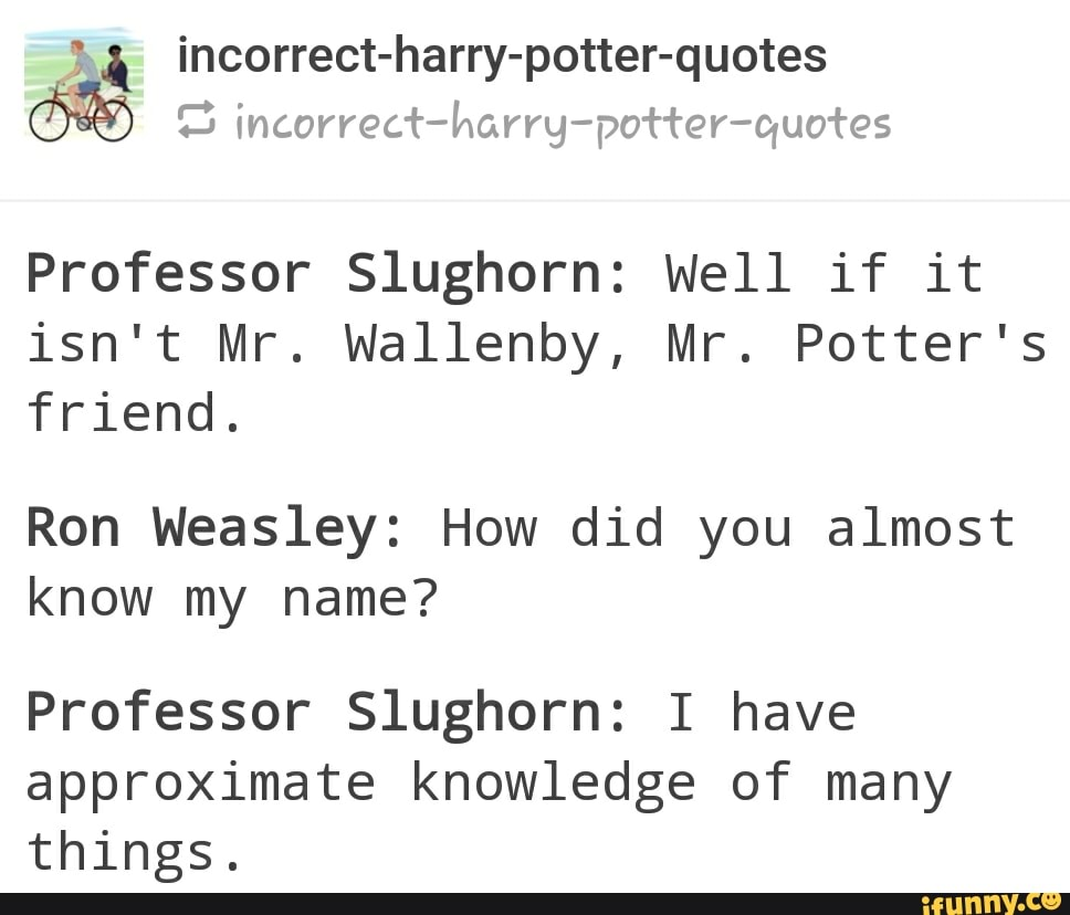 ª incorrect harry potter quotes professor slughorn well if it isn