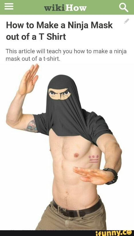 How To Make A Ninja Mask Out Of A T Shirt This Article Will Teach You How To Make A Ninja Mask Out Of A Trshirt Ifunny