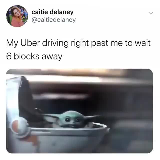 My Uber Driving Right Past Me To Wait 6 Blocks Away Ifunny