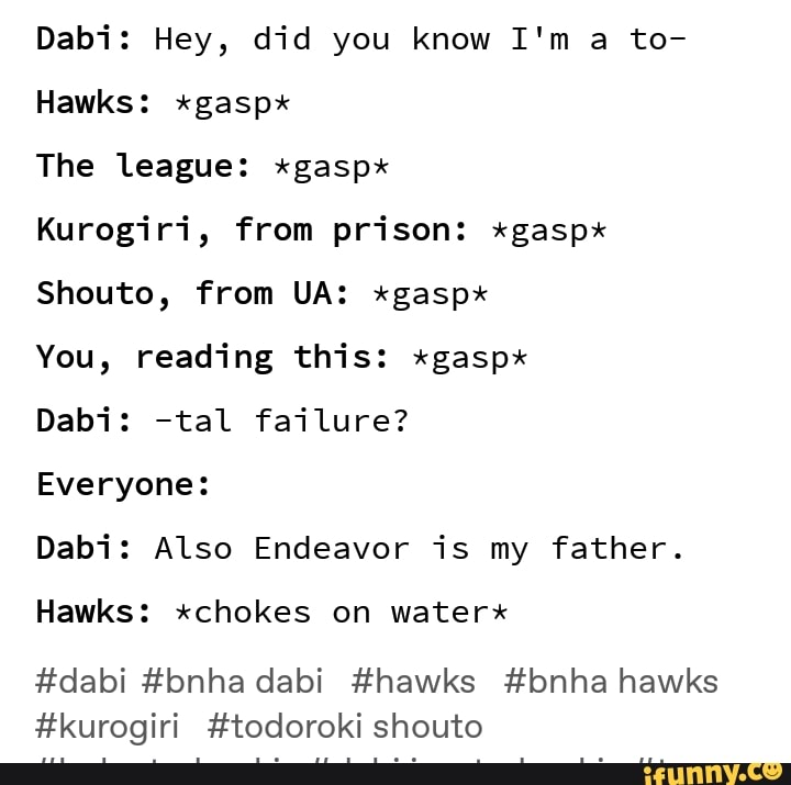 Dabi: Hey, did you know I'm a to- Hawks: *gasp* The league
