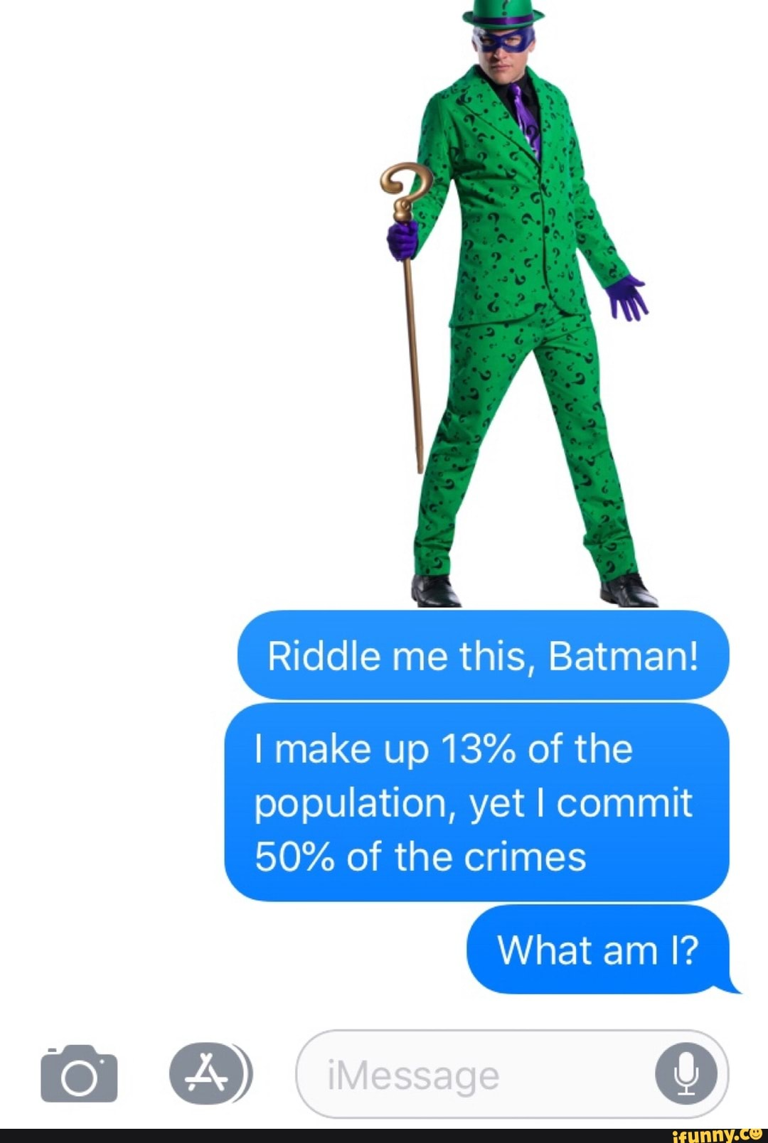 G T Riddle This Batman Imake Up 13 Of The Population Yet I Commit 50 Of The Crimes Ifunny