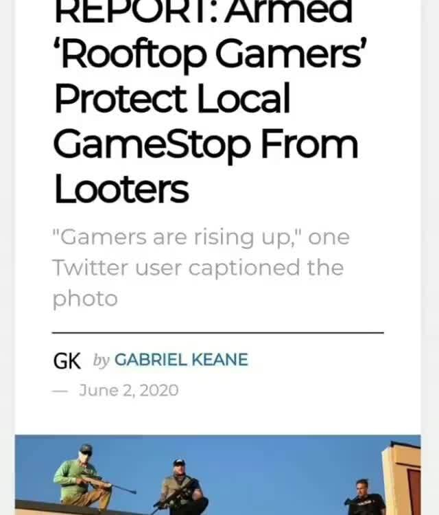 Repvuri Anne Rooftop Gamers Protect Local Gamestop From Looters