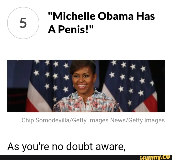 Michelle obama has a penis