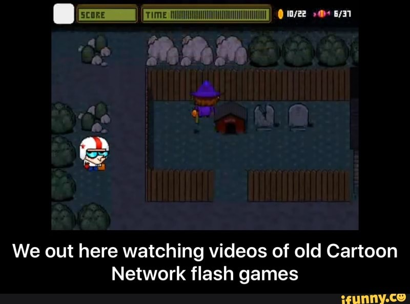 We Out Here Watching Videos Of Old Cartoon Network Flash Games We Out Here Watching Videos Of Old Cartoon Network Flash Games Ifunny