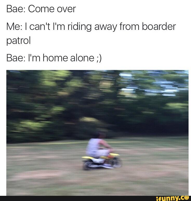 Baez Come over Me: I can't I'm riding away from boarder