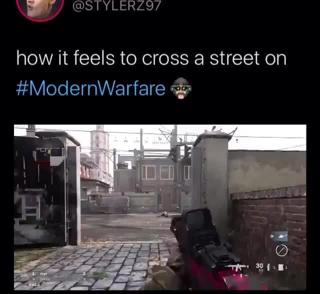 How It Feels To Cross A Street On Modemwarfare Ifunny