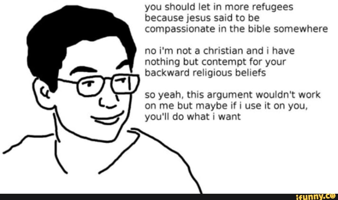 You should let In more refugees because Jesus said to be ...